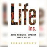 Life Inc. How Corporatism Conquered the World, and How We Can Take It Back, Douglas Rushkoff