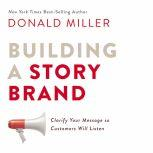 Building a StoryBrand Clarify Your Message So Customers Will Listen, Donald Miller