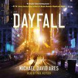 Dayfall A Novel, Michael David Ares