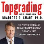 Topgrading The Proven Hiring and Promoting Method That Turbocharges Company Performance, Bradford D. Smart