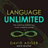 Language Unlimited The Science Behind Our Most Creative Power, David Adger