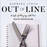 Out of Line A Life of Playing with Fire, Barbara Lynch