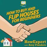 How To Buy and Flip Houses For Beginners, HowExpert
