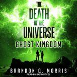 The Death of the Universe Ghost Kingdom, Brandon Q. Morris