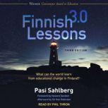 Finnish Lessons 3.0 (Third Edition) What Can the World Learn from Educational Change in Finland?, Pasi Sahlberg