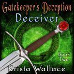 Gatekeeper's Deception I - Deceiver, Krista Wallace