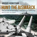 Hunt the Bismarck The Pursuit of Germany's Most Famous Battleship, Angus Konstam