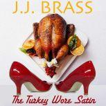 The Turkey Wore Satin A Thanksgiving Tale of Murder, Mystery, and Men in Women's Clothing, J.J. Brass
