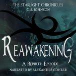 Reawakening: A Rebirth Episode of the Starlight Chronicles An Epic Fantasy Adventure Series