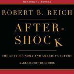 Aftershock The Next Economy and America's Future, Robert Reich