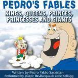 Pedros Fables: Kings, Queens, Princes, Princesses, and Giants, Pedro Pablo Sacristn