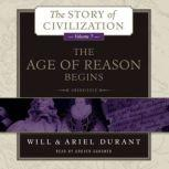 The Age of Reason Begins A History of European Civilization in the Period of Shakespeare, Bacon, Montaigne, Rembrandt, Galileo, and Descartes: 15581648, Will Durant; Ariel Durant