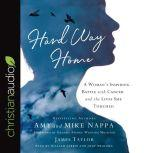 Hard Way Home A Woman's Inspiring Battle with Cancer and the Lives She Touched, Amy Nappa