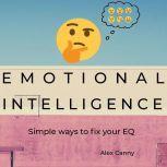 Emotional Intelligence: Simple Ways to Fix Your EQ, Alex Canny