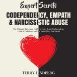 Expert Secrets – Codependency, Empath & Narcissistic Abuse: The Ultimate Recovery Guide to Cure Being Codependent, Control Emotions, and for Identifying Narcissists!, Terry Lindberg