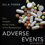 Adverse Events Race, Inequality, and the Testing of New Pharmaceuticals, Jill A. Fisher