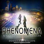Phenomena A Neuroscience Thriller, Douglas Phillips