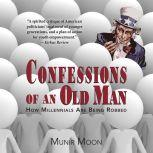 Confessions of an Old Man How Millennials are Being Robbed, Munir Moon