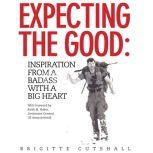 Expecting the Good: Inspiration from a Badass with a Big Heart, Brigitte Cutshall