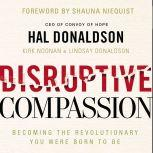 Disruptive Compassion Becoming the Revolutionary You Were Born to Be, Hal Donaldson