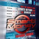 The Smart Money How the World's Best Sports Bettors Beat the Bookies Out of Millions, Michael Konik