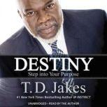 Destiny Step into Your Purpose, T. D. Jakes