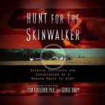 Hunt for the Skinwalker Science Confronts the Unexplained at a Remote Ranch in Utah, Colm A. Kelleher, Ph.D