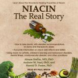 Niacin The Real Story: Learn about the Wonderful Healing Properties of Niacin, PhD Foster