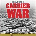 World War II: Carrier War, Stephen W. Sears