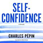 Self-Confidence A Philosophy, Charles Pepin