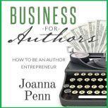 Business For Authors How To Be An Author Entrepreneur, Joanna Penn