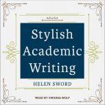 Stylish Academic Writing, Helen Sword