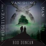 The Fugitive and the Vanishing Man, Rod Duncan