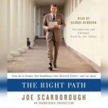 The Right Path From Ike to Reagan, How Republicans Once Mastered Politics--and Can Again, Joe Scarborough