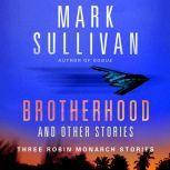 Brotherhood and Others Three Robin Monarch stories, Mark Sullivan