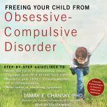 Freeing Your Child from Obsessive-Compulsive Disorder A Powerful, Practical Program for Parents of Children and Adolescents, Ph.D. Chansky