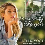 Somebody Like You A Novel, Beth K. Vogt