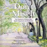 Don't Miss It Four Seasons of Stories that Spark Enjoyment and Reflection, David Dalke