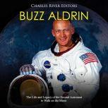 Buzz Aldrin: The Life and Legacy of the Second Astronaut to Walk on the Moon, Charles River Editors