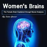 Women's Brains The Female Brain Explained through Neural Analyses, Quinn Spencer