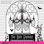 The Dark Glamour A 666 Park Avenue Novel, Gabriella Pierce