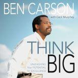 Think Big Unleashing Your Potential for Excellence, Ben Carson, M.D.