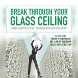Break through Your Glass Ceiling Career Essentials to Get Promoted and Earn More Money, Made for Success