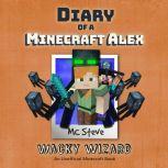 Diary of a Minecraft Alex Book 4: Wacky Wizard (An Unofficial Minecraft Diary Book), MC Steve