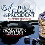 At the Pleasure of the President, Shayla Black