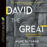 David the Great Deconstructing the Man After God's Own Heart, Mark Rutland