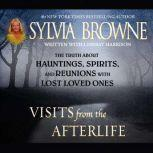 Visits from the Afterlife The Truth about Ghosts, Spirits, Hauntings, and Reunions with Lost Loved Ones, Sylvia Browne