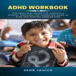 ADHD Workbook: The Practical Guide for Parents & School Teachers for Managing ADHD in Kids and Making them Better, Seor Janice