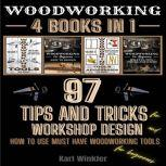 Woodworking 97 Tips and Tricks for Workshop design and how to use must have woodworking tools for beginners, Karl Winkler