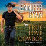 True Love Cowboy A McGrath Novel, Jennifer Ryan